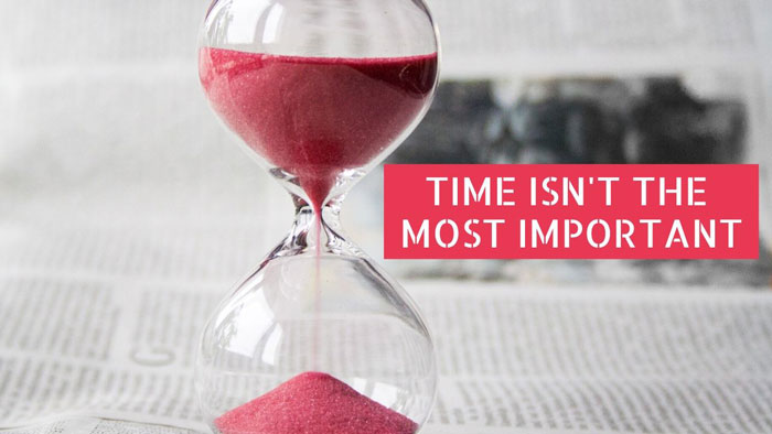 Time isn't the most important.
